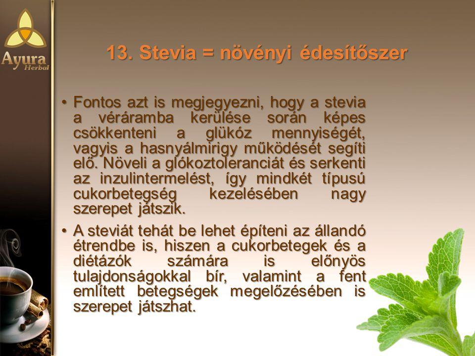 13. Stevia = növényi édesítőszer Fontos azt is megjegyezni, hogy a stevia a véráramba kerülése során képes csökkenteni a glükóz mennyiségét, vagyis a