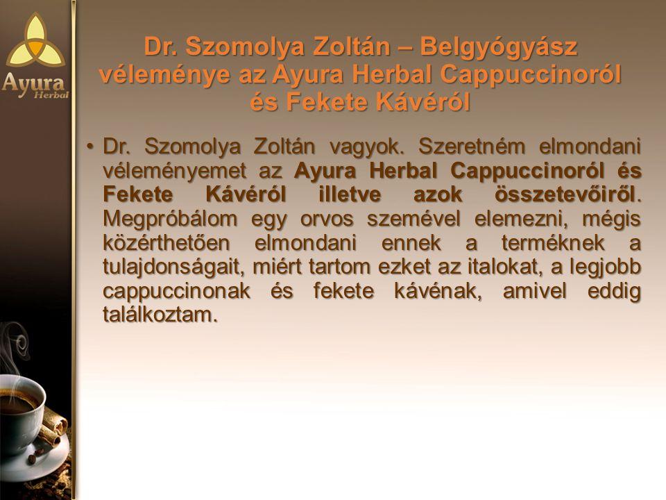Dr.Szomolya Zoltán – Belgyógyász véleménye az Ayura Herbal Cappuccinoról és Fekete Kávéról Dr.