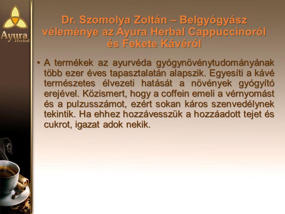 Dr. Szomolya Zoltán – Belgyógyász véleménye az Ayura Herbal Cappuccinoról és Fekete Kávéról A termékek az ayurvéda gyógynövénytudományának több ezer é