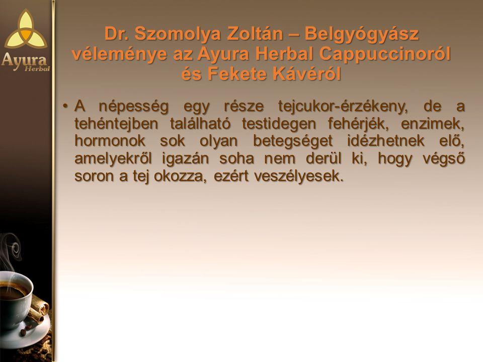Dr. Szomolya Zoltán – Belgyógyász véleménye az Ayura Herbal Cappuccinoról és Fekete Kávéról A népesség egy része tejcukor-érzékeny, de a tehéntejben t