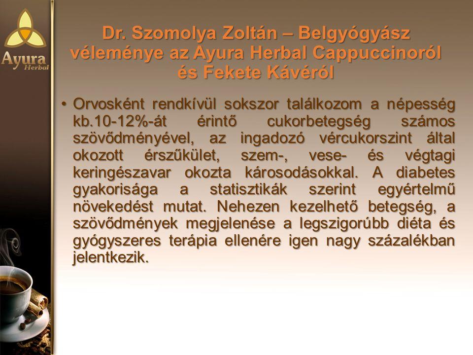 Dr. Szomolya Zoltán – Belgyógyász véleménye az Ayura Herbal Cappuccinoról és Fekete Kávéról Orvosként rendkívül sokszor találkozom a népesség kb.10-12
