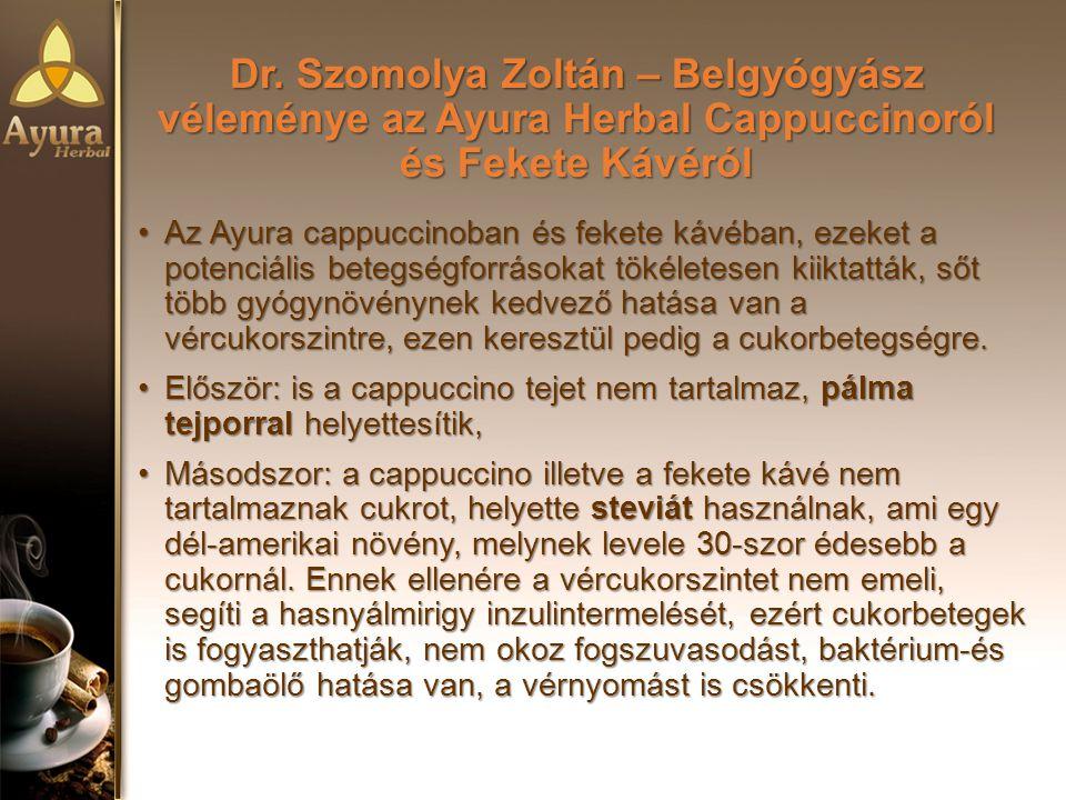 Dr. Szomolya Zoltán – Belgyógyász véleménye az Ayura Herbal Cappuccinoról és Fekete Kávéról Az Ayura cappuccinoban és fekete kávéban, ezeket a potenci