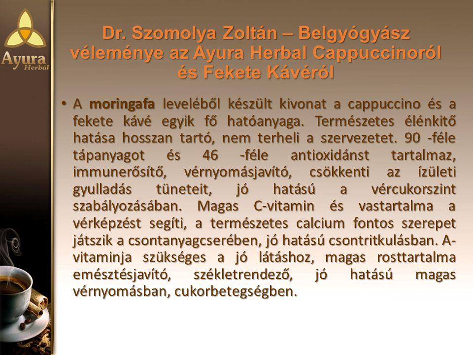 Dr. Szomolya Zoltán – Belgyógyász véleménye az Ayura Herbal Cappuccinoról és Fekete Kávéról A moringafa leveléből készült kivonat a cappuccino és a fe