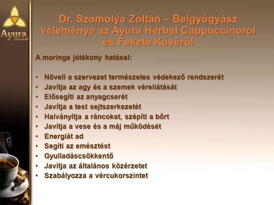 Dr. Szomolya Zoltán – Belgyógyász véleménye az Ayura Herbal Cappuccinoról és Fekete Kávéról A moringa jótékony hatásai: Növeli a szervezet természetes