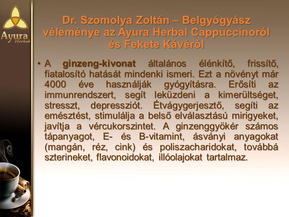 Dr. Szomolya Zoltán – Belgyógyász véleménye az Ayura Herbal Cappuccinoról és Fekete Kávéról A ginzeng-kivonat általános élénkítő, frissítő, fiatalosít