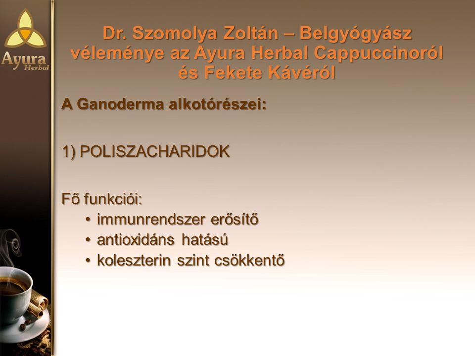 Dr. Szomolya Zoltán – Belgyógyász véleménye az Ayura Herbal Cappuccinoról és Fekete Kávéról A Ganoderma alkotórészei: 1) POLISZACHARIDOK Fő funkciói:
