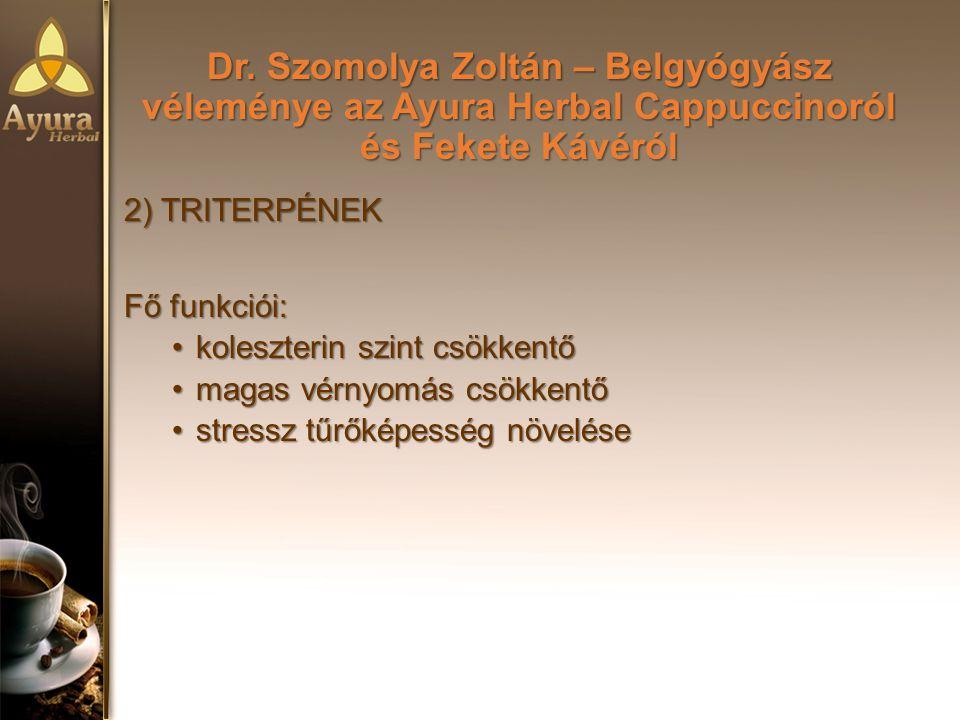 Dr. Szomolya Zoltán – Belgyógyász véleménye az Ayura Herbal Cappuccinoról és Fekete Kávéról 2) TRITERPÉNEK Fő funkciói: koleszterin szint csökkentőkol