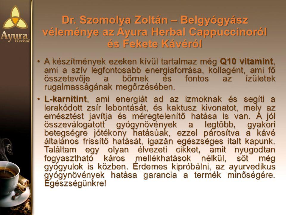 Dr. Szomolya Zoltán – Belgyógyász véleménye az Ayura Herbal Cappuccinoról és Fekete Kávéról A készítmények ezeken kívül tartalmaz még Q10 vitamint, am