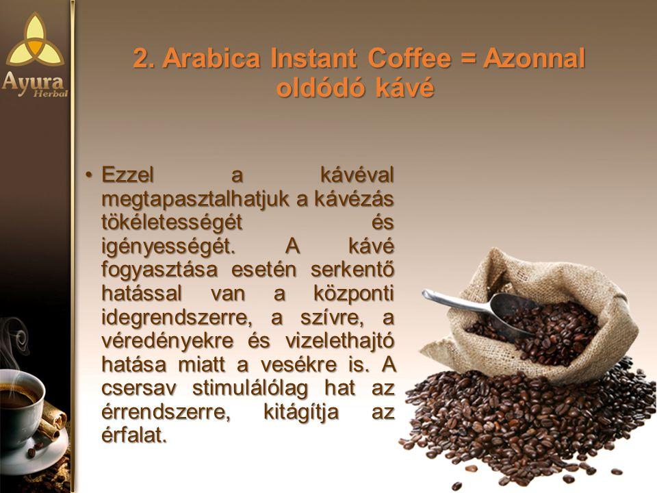 2. Arabica Instant Coffee = Azonnal oldódó kávé Ezzel a kávéval megtapasztalhatjuk a kávézás tökéletességét és igényességét. A kávé fogyasztása esetén