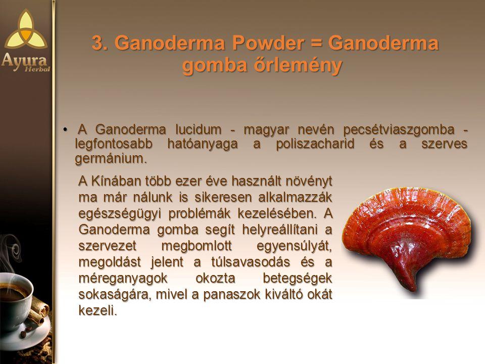 3.Ganoderma Powder = Ganoderma gomba őrlemény 3.