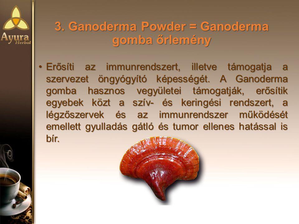 3. Ganoderma Powder = Ganoderma gomba őrlemény Erősíti az immunrendszert, illetve támogatja a szervezet öngyógyító képességét. A Ganoderma gomba haszn