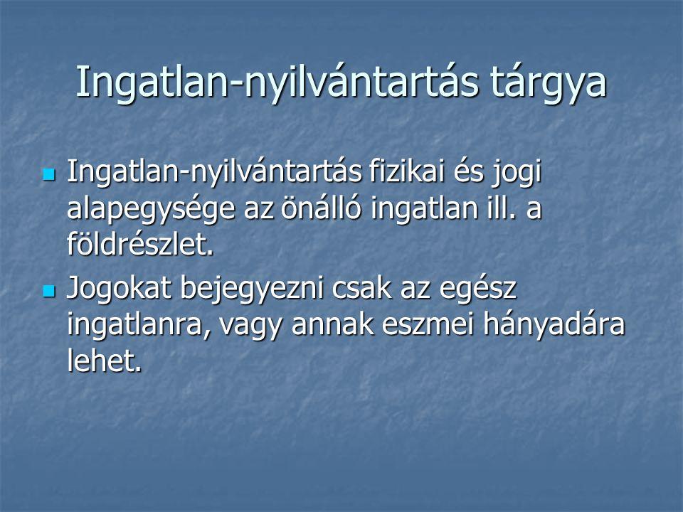 Ingatlan-nyilvántartás tárgya Ingatlan-nyilvántartás fizikai és jogi alapegysége az önálló ingatlan ill.