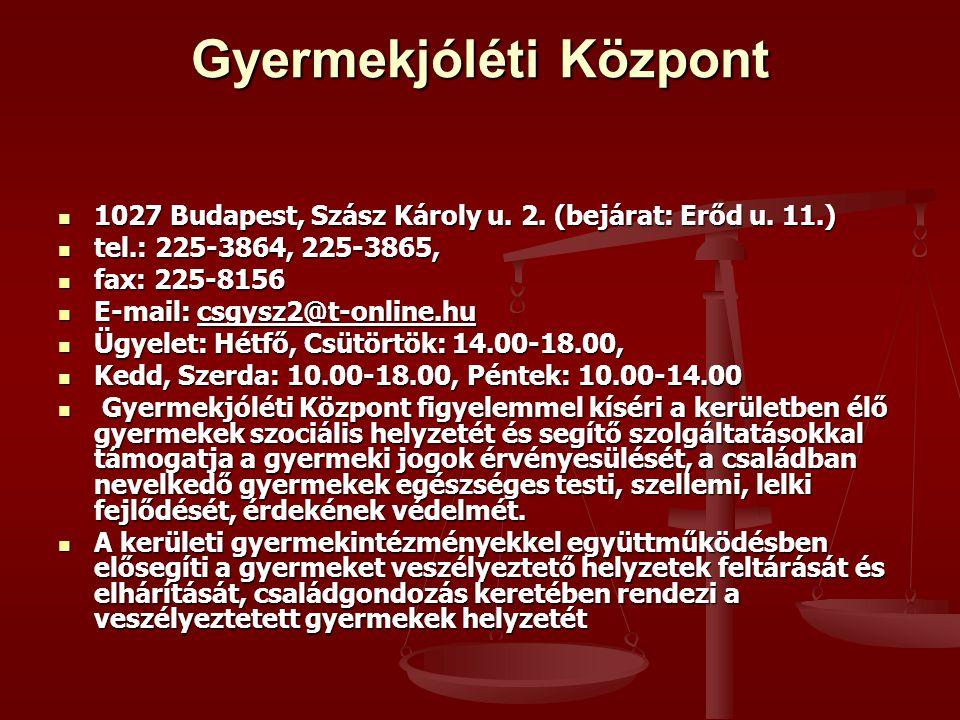 Gyermekjóléti Központ 1027 Budapest, Szász Károly u. 2. (bejárat: Erőd u. 11.) 1027 Budapest, Szász Károly u. 2. (bejárat: Erőd u. 11.) tel.: 225-3864