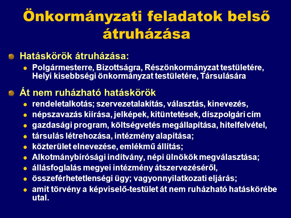 Önkormányzati feladatok belső átruházása Hatáskörök átruházása: Polgármesterre, Bizottságra, Részönkormányzat testületére, Helyi kisebbségi önkormányz