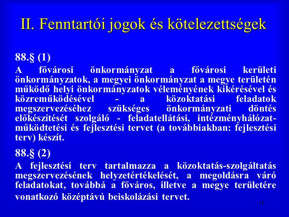 15 II. Fenntartói jogok és kötelezettségek 88.§ (1) A fővárosi önkormányzat a fővárosi kerületi önkormányzatok, a megyei önkormányzat a megye területé