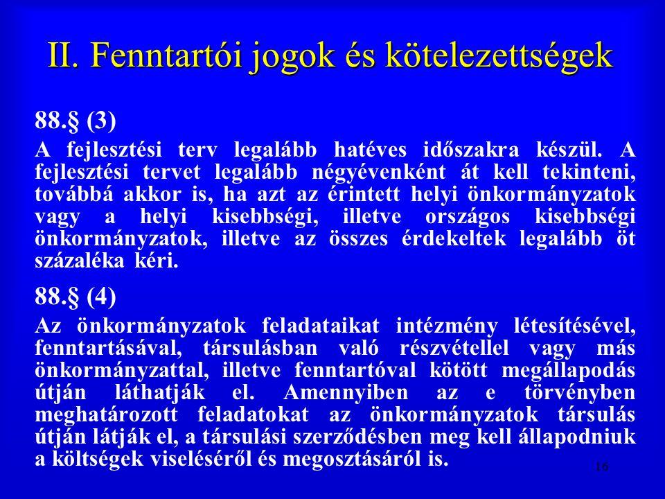 16 II. Fenntartói jogok és kötelezettségek 88.§ (3) A fejlesztési terv legalább hatéves időszakra készül. A fejlesztési tervet legalább négyévenként á