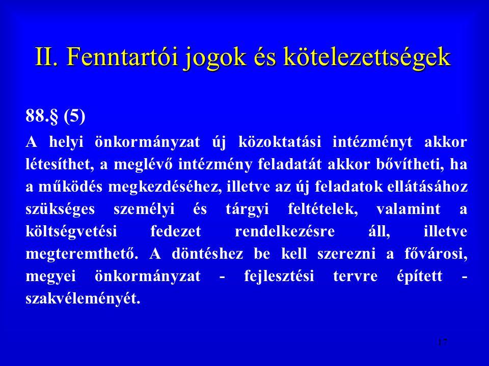 17 II. Fenntartói jogok és kötelezettségek 88.§ (5) A helyi önkormányzat új közoktatási intézményt akkor létesíthet, a meglévő intézmény feladatát akk
