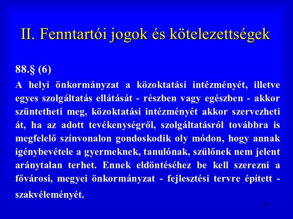 18 II. Fenntartói jogok és kötelezettségek 88.§ (6) A helyi önkormányzat a közoktatási intézményét, illetve egyes szolgáltatás ellátását - részben vag
