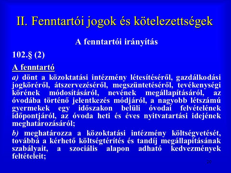 20 II. Fenntartói jogok és kötelezettségek A fenntartói irányítás 102.§ (2) A fenntartó a) dönt a közoktatási intézmény létesítéséről, gazdálkodási jo