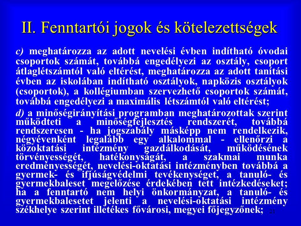 21 II. Fenntartói jogok és kötelezettségek c) meghatározza az adott nevelési évben indítható óvodai csoportok számát, továbbá engedélyezi az osztály,
