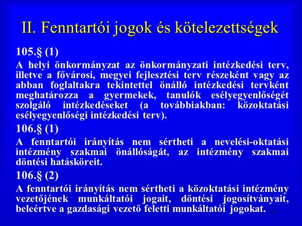 23 II. Fenntartói jogok és kötelezettségek 105.§ (1) A helyi önkormányzat az önkormányzati intézkedési terv, illetve a fővárosi, megyei fejlesztési te