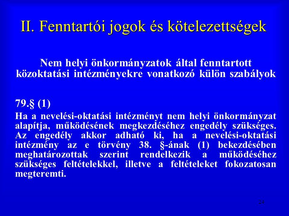 24 II. Fenntartói jogok és kötelezettségek Nem helyi önkormányzatok által fenntartott közoktatási intézményekre vonatkozó külön szabályok 79.§ (1) Ha