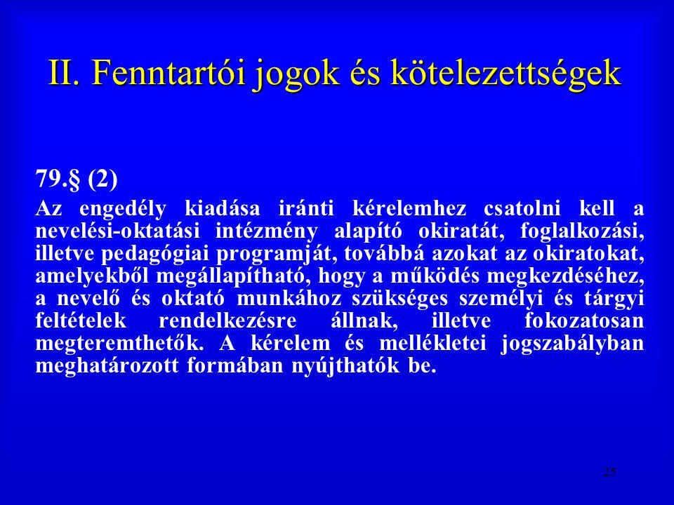 25 II. Fenntartói jogok és kötelezettségek 79.§ (2) Az engedély kiadása iránti kérelemhez csatolni kell a nevelési-oktatási intézmény alapító okiratát