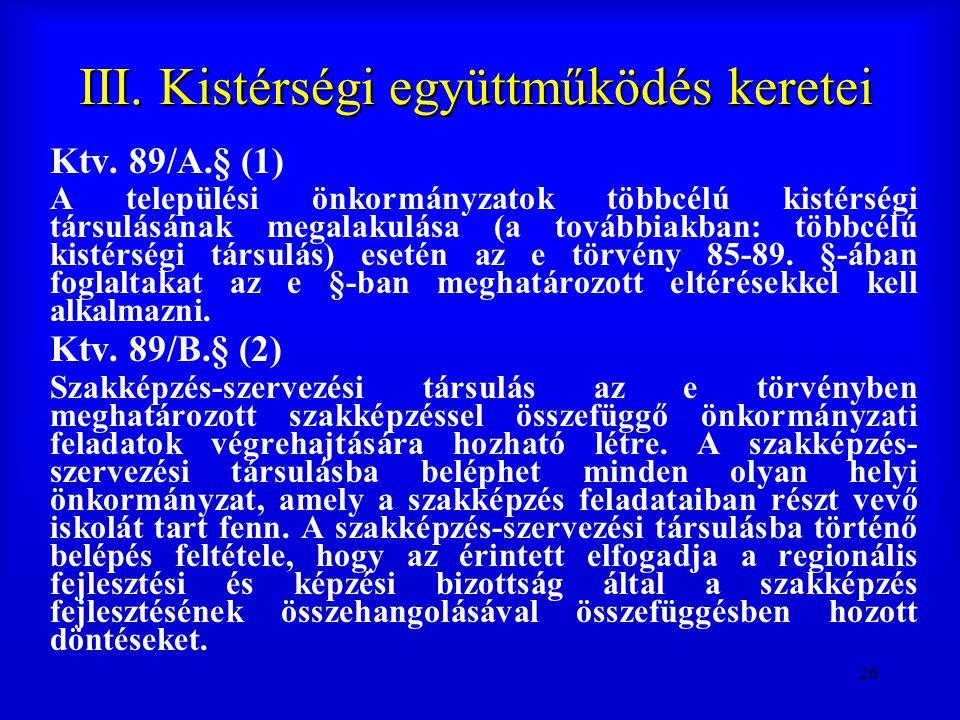 26 III. Kistérségi együttműködés keretei Ktv. 89/A.§ (1) A települési önkormányzatok többcélú kistérségi társulásának megalakulása (a továbbiakban: tö