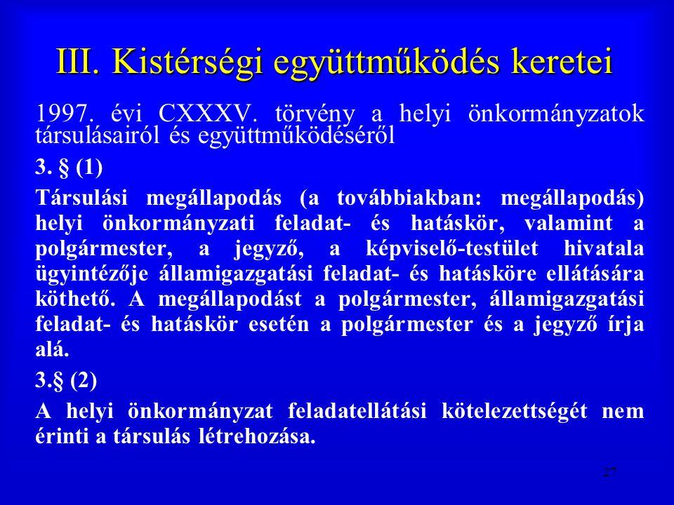 27 III. Kistérségi együttműködés keretei 1997. évi CXXXV. törvény a helyi önkormányzatok társulásairól és együttműködéséről 3. § (1) Társulási megálla