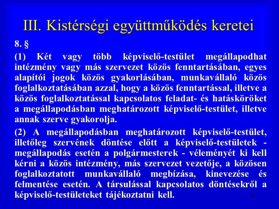 28 III. Kistérségi együttműködés keretei 8. § (1) Két vagy több képviselő-testület megállapodhat intézmény vagy más szervezet közös fenntartásában, eg