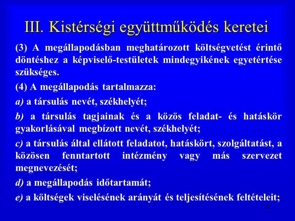 29 III. Kistérségi együttműködés keretei (3) A megállapodásban meghatározott költségvetést érintő döntéshez a képviselő-testületek mindegyikének egyet