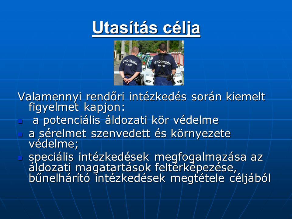 Utasítás célja Valamennyi rendőri intézkedés során kiemelt figyelmet kapjon: a potenciális áldozati kör védelme a potenciális áldozati kör védelme a s