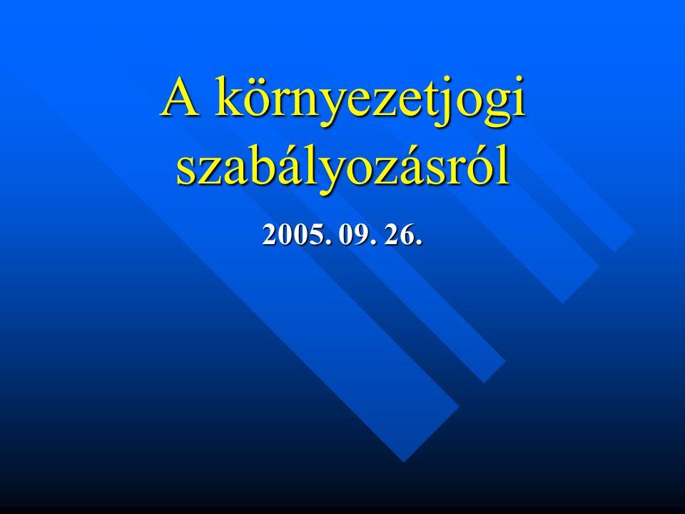 A környezetjogi szabályozásról 2005. 09. 26.