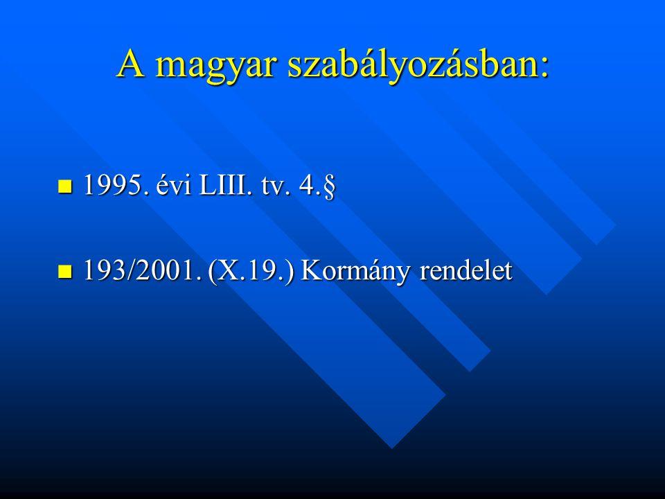 A magyar szabályozásban: 1995. évi LIII. tv. 4.§ 1995.