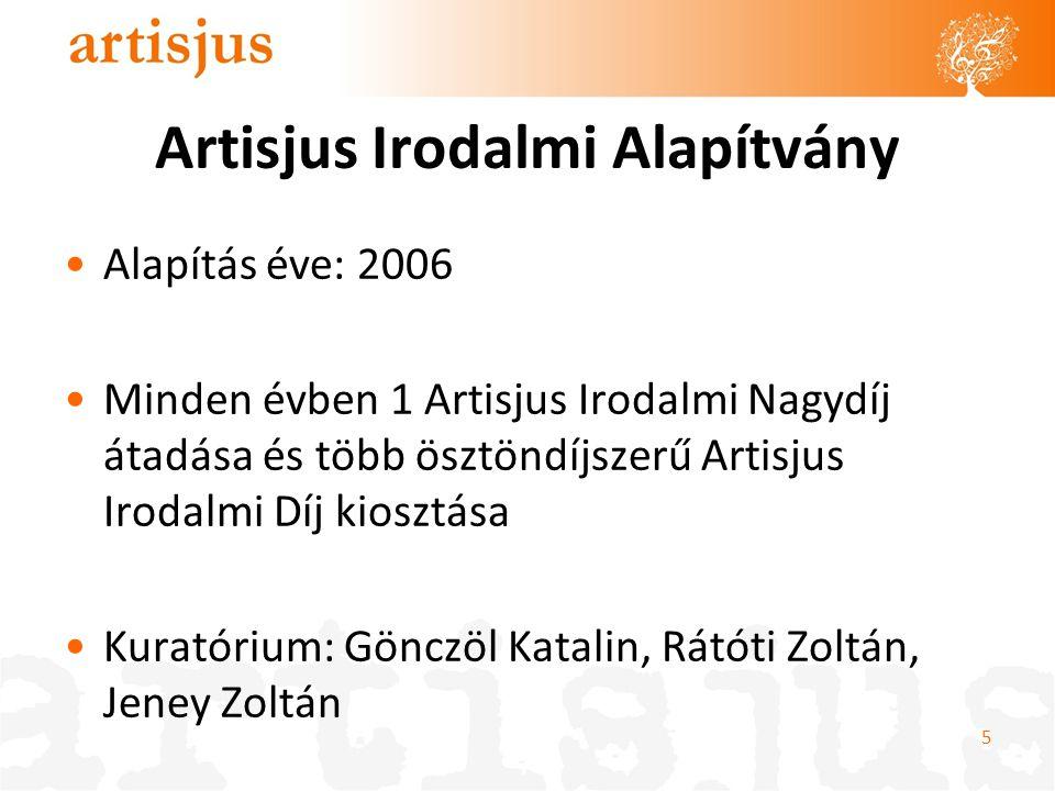 Artisjus Irodalmi Alapítvány Alapítás éve: 2006 Minden évben 1 Artisjus Irodalmi Nagydíj átadása és több ösztöndíjszerű Artisjus Irodalmi Díj kiosztás
