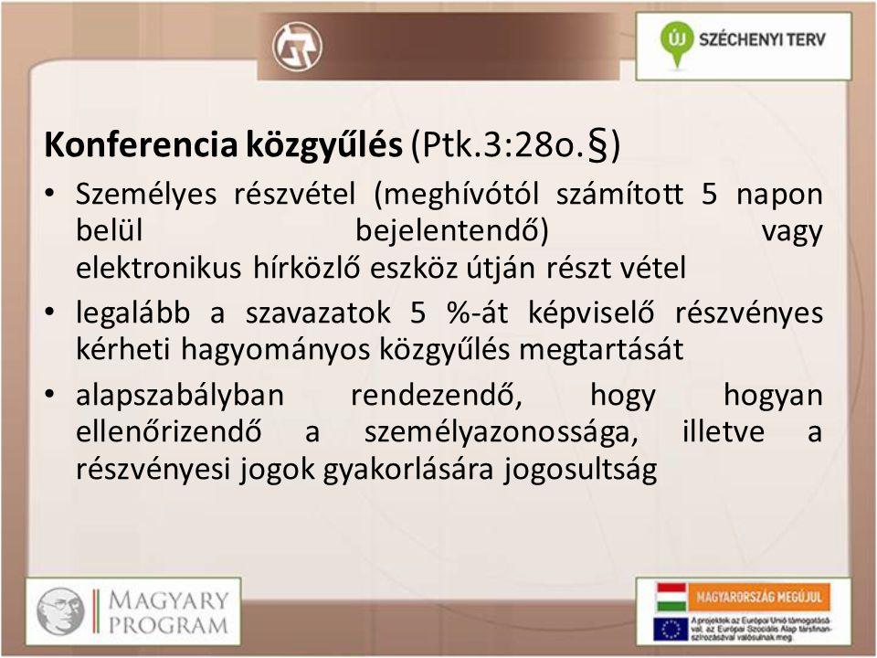 Konferencia közgyűlés (Ptk.3:28o.§) Személyes részvétel (meghívótól számított 5 napon belül bejelentendő) vagy elektronikus hírközlő eszköz útján rész
