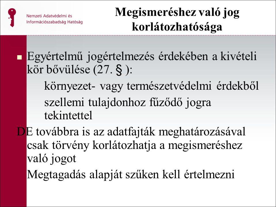 Megismeréshez való jog korlátozhatósága Egyértelmű jogértelmezés érdekében a kivételi kör bővülése (27. § ): környezet- vagy természetvédelmi érdekből