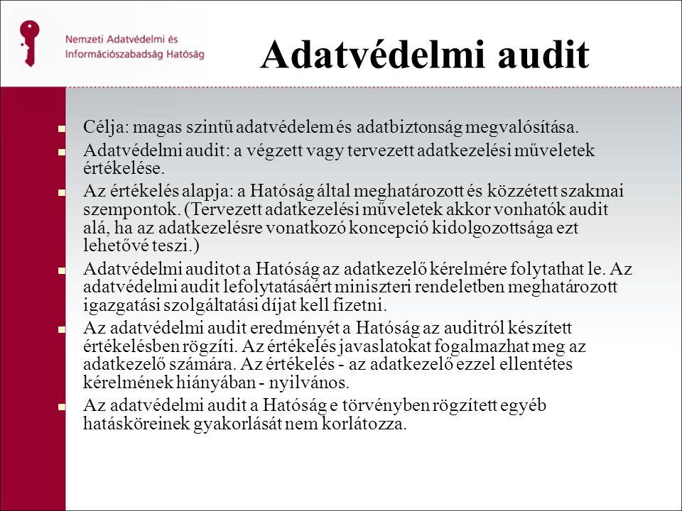 Adatvédelmi audit Célja: magas szintű adatvédelem és adatbiztonság megvalósítása. Adatvédelmi audit: a végzett vagy tervezett adatkezelési műveletek é