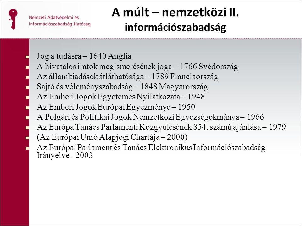 A múlt – nemzetközi II. információszabadság Jog a tudásra – 1640 Anglia A hivatalos iratok megismerésének joga – 1766 Svédország Az államkiadások átlá