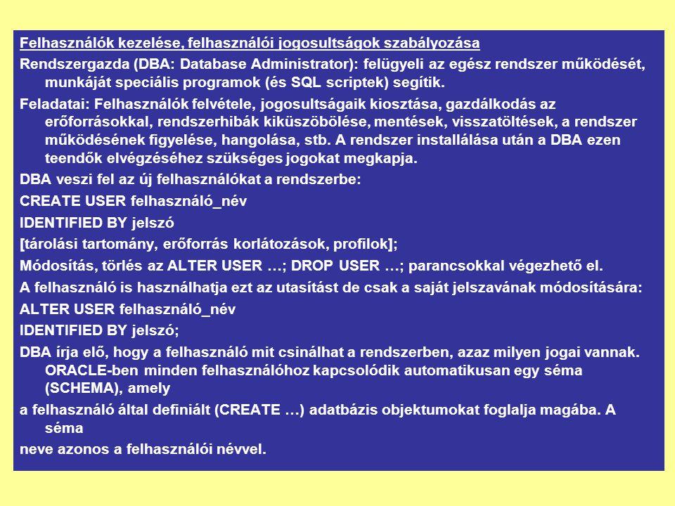 Felhasználók kezelése, felhasználói jogosultságok szabályozása Rendszergazda (DBA: Database Administrator): felügyeli az egész rendszer működését, mun