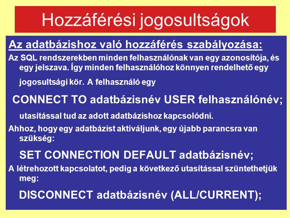 Hozzáférési jogosultságok Az adatbázishoz való hozzáférés szabályozása: Az SQL rendszerekben minden felhasználónak van egy azonosítója, és egy jelszav