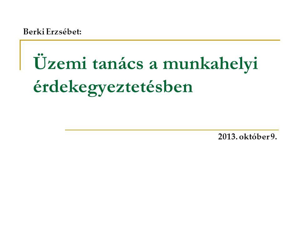 Üzemi tanács a munkahelyi érdekegyeztetésben 2013. október 9. Berki Erzsébet: