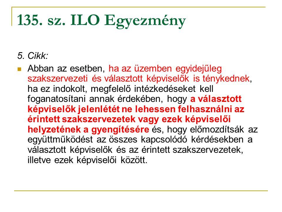 135. sz. ILO Egyezmény 5. Cikk: Abban az esetben, ha az üzemben egyidejűleg szakszervezeti és választott képviselők is ténykednek, ha ez indokolt, meg