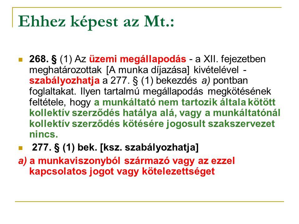 Ehhez képest az Mt.: 268. § (1) Az üzemi megállapodás - a XII. fejezetben meghatározottak [A munka díjazása] kivételével - szabályozhatja a 277. § (1)