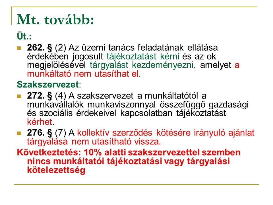 Mt. tovább: Üt.: 262. § (2) Az üzemi tanács feladatának ellátása érdekében jogosult tájékoztatást kérni és az ok megjelölésével tárgyalást kezdeményez