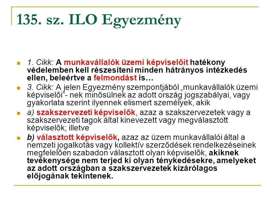135. sz. ILO Egyezmény 1. Cikk: A munkavállalók üzemi képviselőit hatékony védelemben kell részesíteni minden hátrányos intézkedés ellen, beleértve a