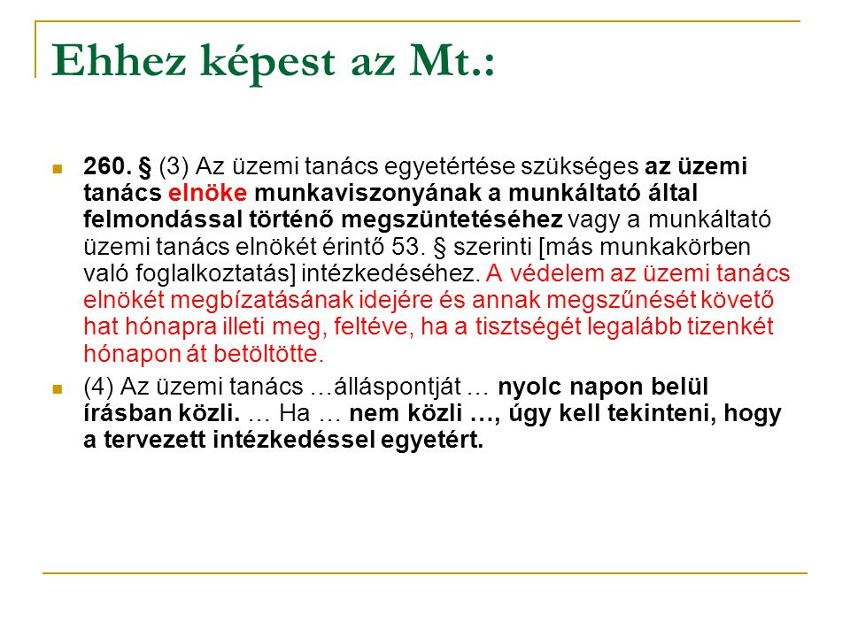 Ehhez képest az Mt.: 260. § (3) Az üzemi tanács egyetértése szükséges az üzemi tanács elnöke munkaviszonyának a munkáltató által felmondással történő