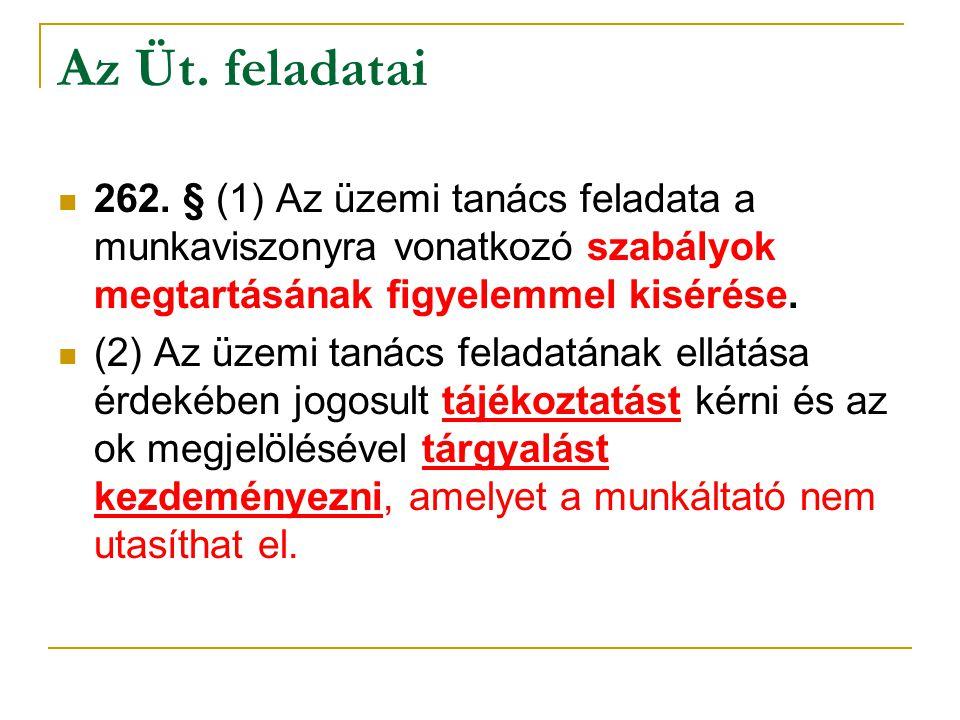 Az Üt. feladatai 262. § (1) Az üzemi tanács feladata a munkaviszonyra vonatkozó szabályok megtartásának figyelemmel kisérése. (2) Az üzemi tanács fela