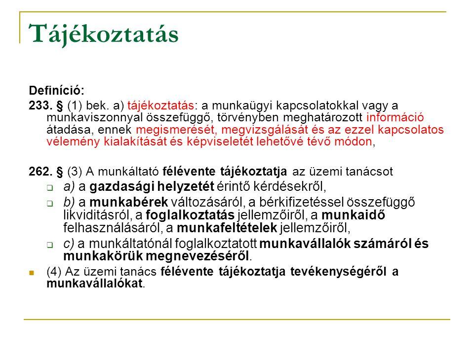 Tájékoztatás Definíció: 233. § (1) bek. a) tájékoztatás: a munkaügyi kapcsolatokkal vagy a munkaviszonnyal összefüggő, törvényben meghatározott inform
