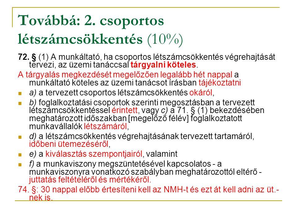 Továbbá: 2. csoportos létszámcsökkentés (10%) 72. § (1) A munkáltató, ha csoportos létszámcsökkentés végrehajtását tervezi, az üzemi tanáccsal tárgyal